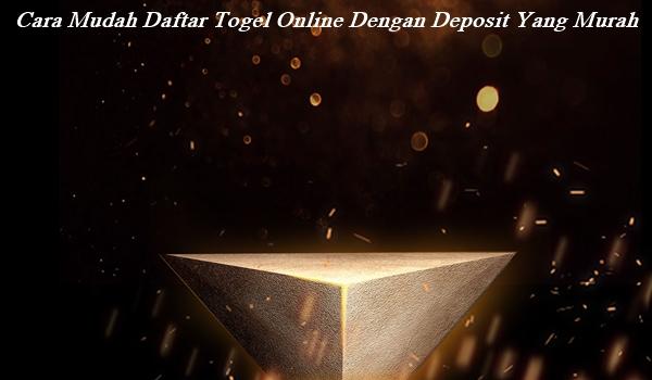 Cara Mudah Daftar Togel Online Dengan Deposit Yang Murah